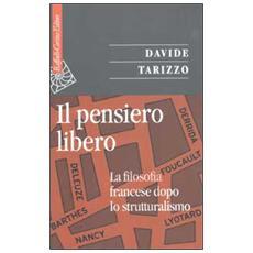 Pensiero libero. La filosofia francese dopo lo strutturalismo (Il)