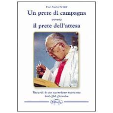 Un prete di campagna ovvero il prete dell'attesa. Ricordi di un sacerdote esorcista non più giovane
