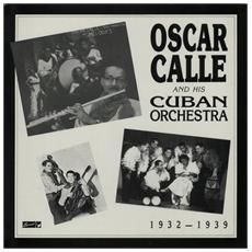 Oscar Calle And His Cuban Orchestra - 1932 1939
