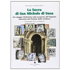 La sacra di san Michele di Susa. Un viaggio alchemico alla scoperta del segreto nascosto nel Portale dello Zodiaco