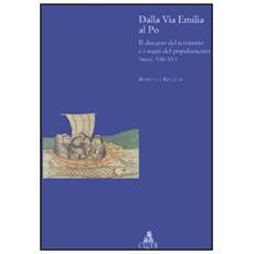 Dalla via Emilia al Po. Il disegno del territorio e i segni del popolamento (secc. VIII-XV)