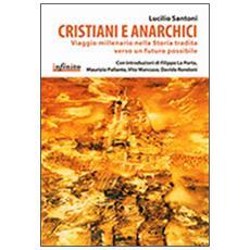 Cristiani e anarchici. Viaggio millenario nella storia tradita verso un futuro possibile