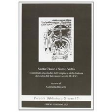 Santa croce e santo volto. Contributi allo studio dell'origine e della fortuna del culto del salvatore (secoli IX-XV)
