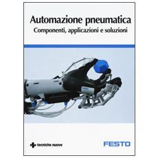 Automazione pneumatica. Componenti, applicazioni e soluzioni