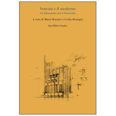 Venezia e il moderno. Un laboratorio per il Novecento