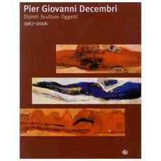Pier Giovanni Decembri. Dipinti sculture oggetti 1967-2006