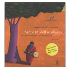 Ai due lati dell'arcobaleno. Miti e leggende sulle origini degli strumenti musicali. Con audiolibro. CD Audio