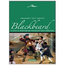 Blackbeard. La vita e le avventure del famigerato pirata Barbanera