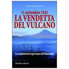 11 settembre 1541La vendetta del vulcanoLa conquista dei regni maya del Guatemala