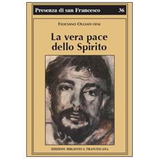 La vera pace dello spirito. Francesco d'Assisi e la sua fraternità