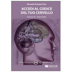 Accedi al codice del tuo cervello. Con CD Audio. Vol. 3: Stato Delta.
