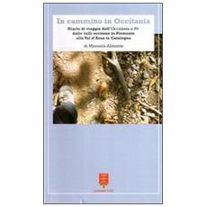 In cammino in Occitania. Diario di viaggio dell'Occitania a pé dalle valli occitane in Piemonte alla val d'Aran in Catalogna. Ediz. multilingue
