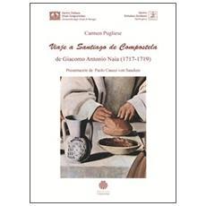 Viaje a Santiago de Compostela de Giacomo Antonio Naia (1717-1719) . Ediz. integrale