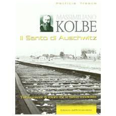Massimiliano Kolbe. Il santo di Auschwitz. Testimonianze di coloro che lo hanno conosciuto