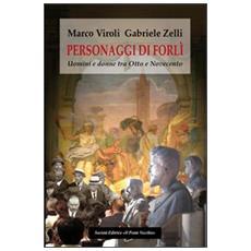Personaggi di Forlì. Uomini e donne tra Otto e Novecento