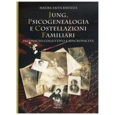 Jung. Psicogenealogia e costellazioni familiari. Inconscio collettivo e sincronicità