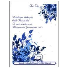 Antologia delle più belle poesie del premio letterario Margherite Yourcenar 2011