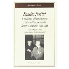 Sandro Pertini. L'autunno del centrismo e l'alternativa socialista. Scritti e discorsi: 1953-1958
