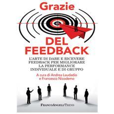 Grazie del feedback. L'arte di dare e ricevere feedback per migliorare la performance individuale e di gruppo