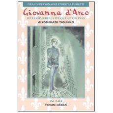 Giovanna d'Arco. Sulle orme della pulzella d'Orlèans. Vol. 2