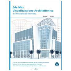 3DS Max visualizzazione architettonica da principiante ad intermedio. Con CD-ROM
