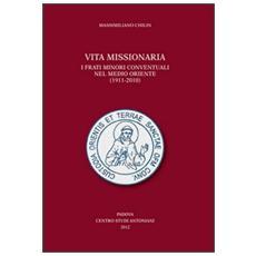 Vita missionaria. I frati minori conventuali nel Medio Oriente (1911-2010) . Ediz. italiana e inglese