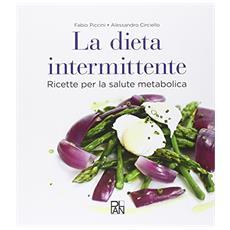La dieta intermittente. Ricette per la salute metabolica