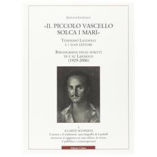 «Il piccolo vascello solca i mari»: Tommaso Landolfi e i suoi editori-Bibliografia degli scritti di e su Landolfi (1929-2006)