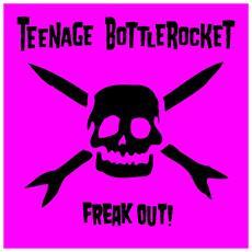 Teenage Bottlerocket - Freak Out!