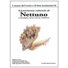 Il patrimonio culturale di Nettuno. Archeologia, storia, natura, tradizioni