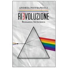 Rievoluzione. Romanzo alchemico
