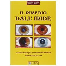Il rimedio dall'iride. Analisi iridologica e trattamento naturale dei distrubi nervosi