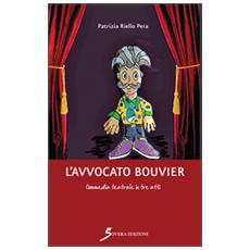 L'avvocato Bouvier. Commedia teatrale in tre atti