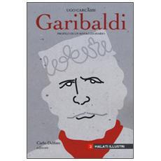 Giuseppe Garibaldi. Profilo di un rivoluzionario