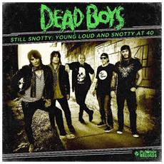 Dead Boys - Still Snotty: Young Loud And Snotty At 40