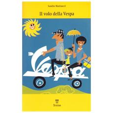 Il volo della Vespa. Corradino D'Ascanio, dal sogno dell'elicottero allo scooter che ha motorizzato l'Italia