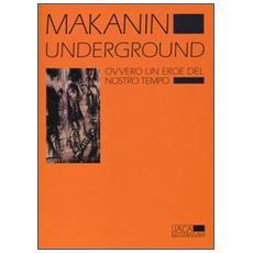 Underground. Ovvero un eroe del nostro tempo