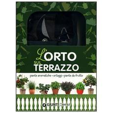 L'orto sul terrazzo. Piante aromatiche, ortaggi, piante da frutto. Con gadget