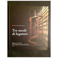 Tre secoli di legature. Biblioteca antica dell'Archivio di Stato di Torino
