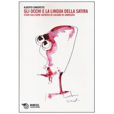 Gli occhi e la lingua della satira. Studi sull'eroe satirico in Luciano di Samosata