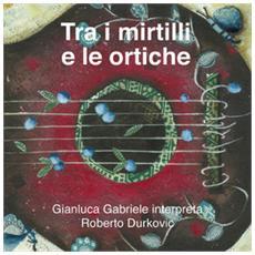 Gianluca Gabriele - Tra I Mirtilli E Le Ortiche