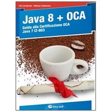 Java 8. Guida alla certificazione OCA Java 7