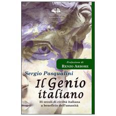 Genio italiano. 25 secoli di civilt� italiana a beneficio dell'umanit� (Il)
