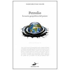 Petrolio. La nuova geopolitica del potere