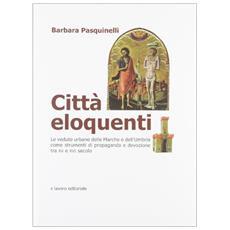 Città eloquenti. Le vedute urbane delle Marche e dell'Umbria come strumenti di propaganda e devozione tra XV e XVI secolo