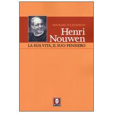 Henri Nouwen. La sua vita, il suo pensiero