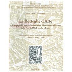 Le botteghe d'arte e la topografia storico-urbanistica di una zona di Roma dalla fine del XVI secolo ad oggi