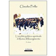 L'eredità politico-spirituale di Roma: il Risorgimento. Vol. 1