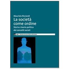 La società come ordine. Storia politica e teoria politica dei concetti sociali