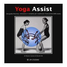 Yoga assist. Una guida illustrata, innovativa e completa per coadiuvare l'esecuzione delle asana